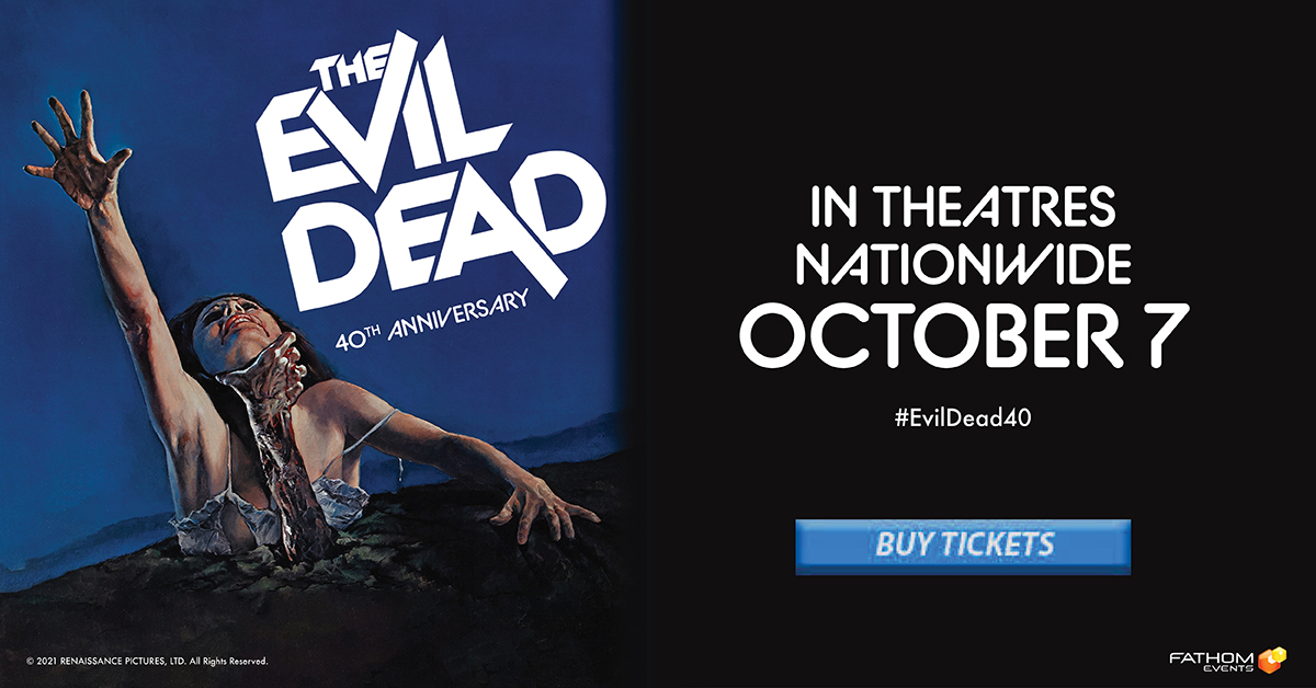 Buy tickets for the EVIL DEAD 40th Anniversary from Fathom Events